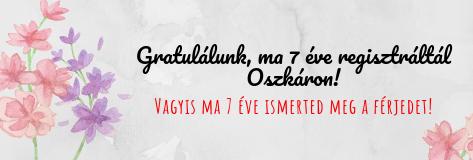 Gratulálunk, ma 7 éve regisztráltál Oszkáron!